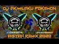 DJ AKIMILAKU POKEMON X AISYAH REMIX 2020