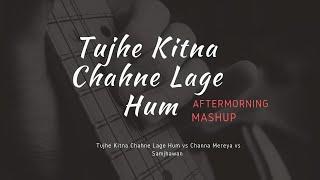 tujhe-kitna-chahne-lage-hum-x-channa-mereya-mashup-aftermorning