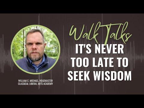 Walk Talks - It's Never too Late to Seek Wisdom