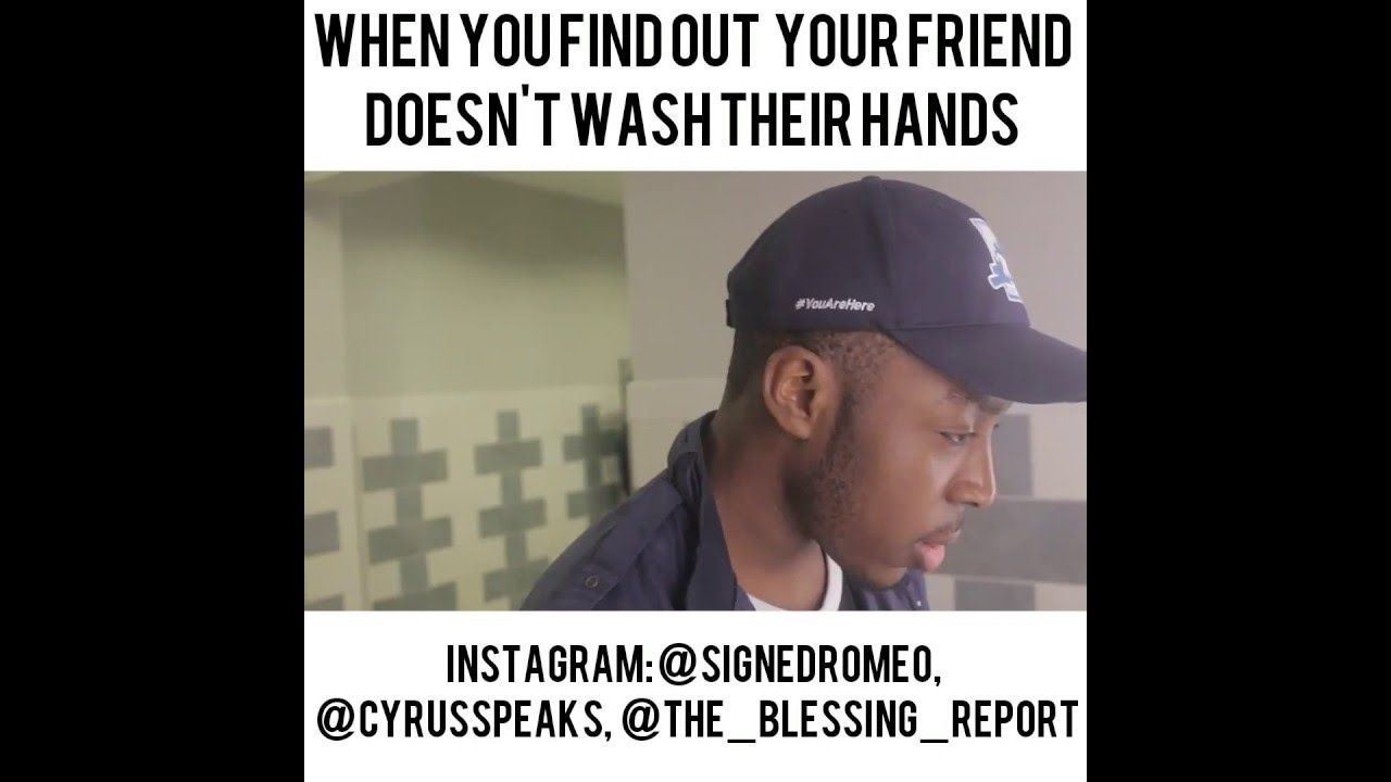 When You Find Out Your Friend Does Not Wash Their Hands Youtube
