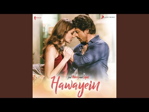"Hawayein (From ""Jab Harry Met Sejal"")"