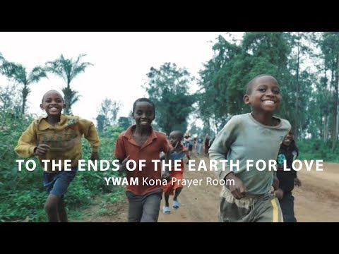 To the Ends of the Earth for Love - YWAM Kona Prayer Room