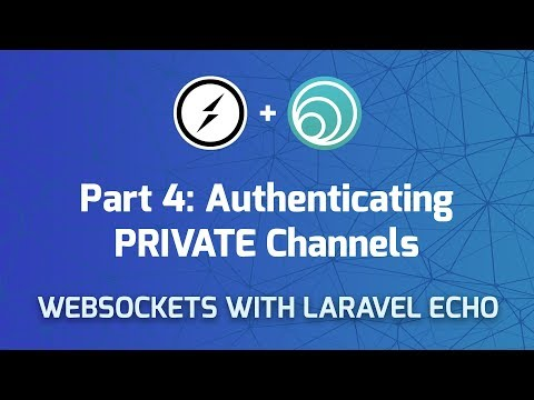 Websockets in Laravel - Part 4: Authenticating Private Channels