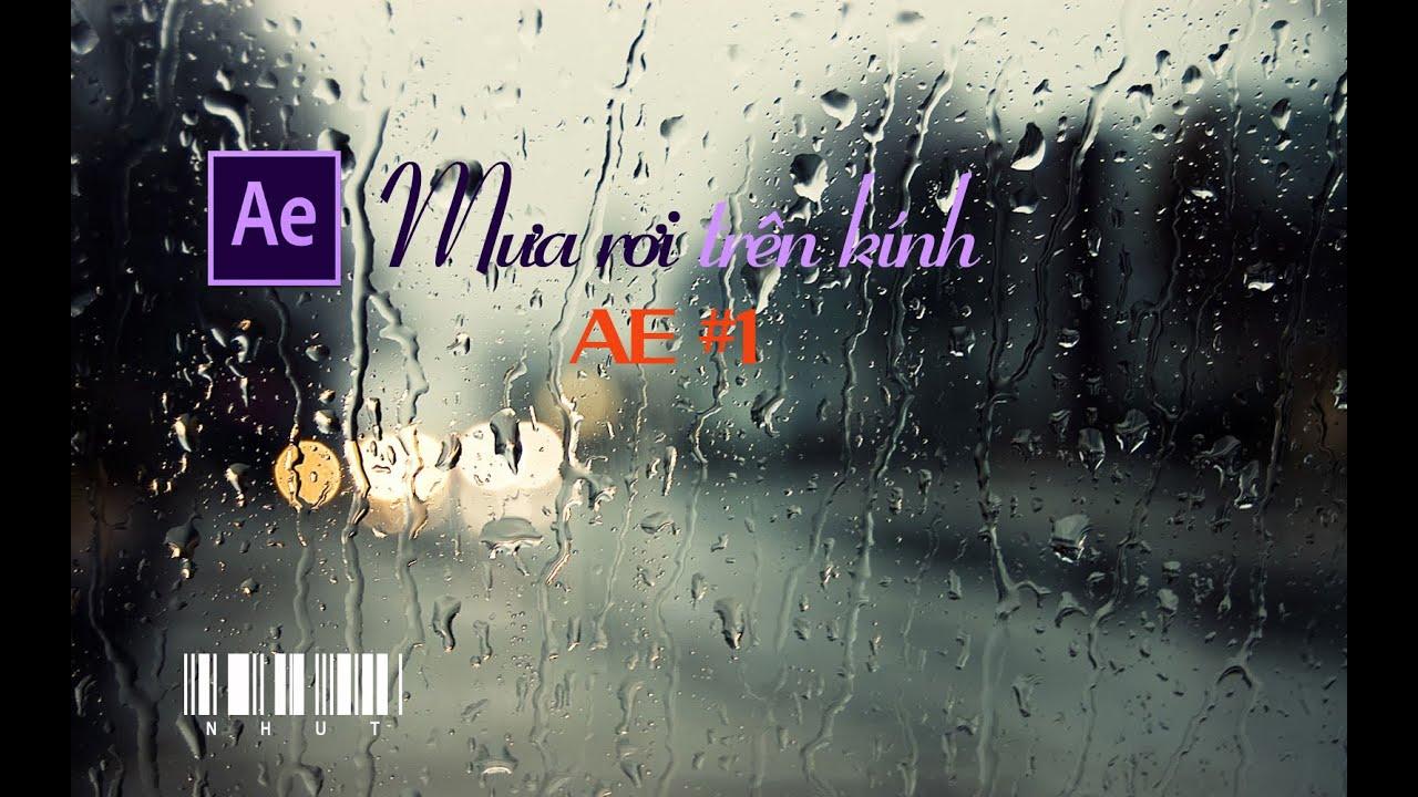 Hướng dẫn làm hiệu ứng mưa rơi trên kính - After Effect #1