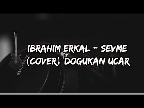 İbrahim ERKAL - Sevme (Cover) | Doğukan UÇAR