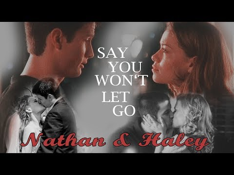 Nathan & Haley ► Say You Won't Let Go