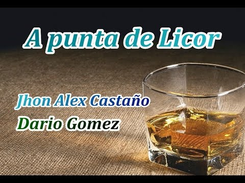 A punta de licor - Jhon Alex Castaño ft Dario Gomez (Letra)