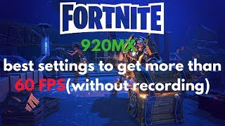 Fortnite on 920MX Best Settings to get More Than 60 FPS