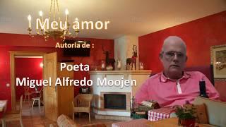 Meu anor -  Poeta MIguel Alfredo Moojen  - 5 387