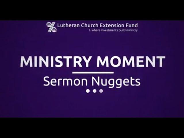 LCEF Ministry Moment - Sermon Nuggets