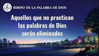 Canción cristiana | Aquellos que no practican las palabras de Dios serán eliminados