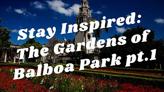 Balboa Park to You - Stay Inspired: The Gardens of Balboa Park pt.1