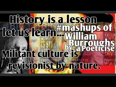 """Mashups of William Burroughs reinforcing the idea that """"Militant Culture is Revisionist in Nature."""""""