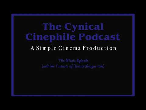 Cynical Cinephile Podcast - Episode 3 - The Music Episode (And Also Justice League I guess?)