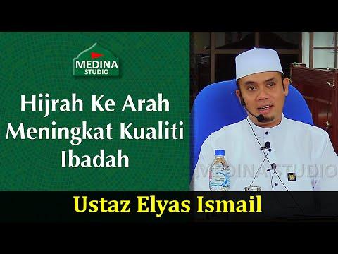 Ustaz Elyas Ismail - Hijrah Ke Arah Meningkat Kualiti Ibadah.