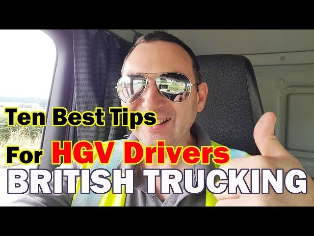 TEN BEST TIPS HGV Drivers British Trucking Truck Driving