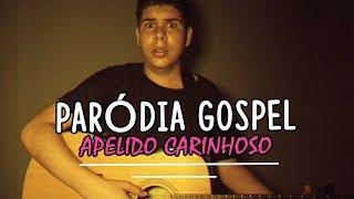 Baixar APELIDO CARINHOSO - GUSTTAVO LIMA | PARÓDIA GOSPEL |