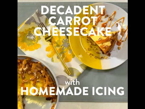 The Best Dessert Recipes: Decadent Carrot Cheesecake With Homemade Icing