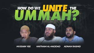 How do we Unite the Ummah? | Discussion | Haitham al-Haddad, Hussain Yee & Adnan Rashid