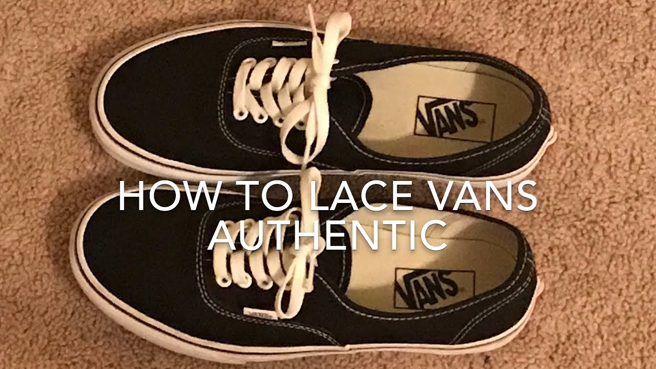 4611054ff7b How To Lace Vans Authentic - YouTube