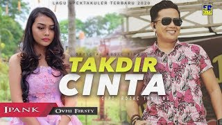 Download IPANK feat Ovhi Firsty - TAKDIR CINTA [Official Music Video] Lagu Terbaru 2020