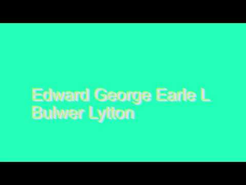How to Pronounce Edward George Earle L Bulwer Lytton