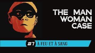 À feu et à sang - THE MAN WOMAN CASE #7