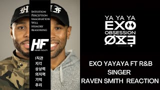 EXO -YaYaYa FT R&B Singer Raven Smith REACTION HIGHER FACULTY ( kpop )