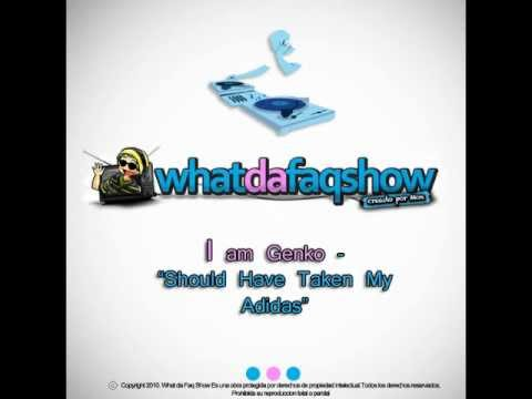 ►I am Genko  Should Have Taken My Adidas NEW SONG 2011 What da Faq?!☺Download MP3