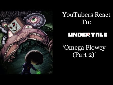 YouTubers React To: Omega/Photoshop Flowey (Part 2) (Undertale)