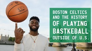 BOSTON CELTICS AND THE HISTORY OF PLAYING BASKETBALL OUTSIDE OF U.S.