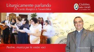 3. Il canto liturgico e l'assemblea - Liturgicamente parlando