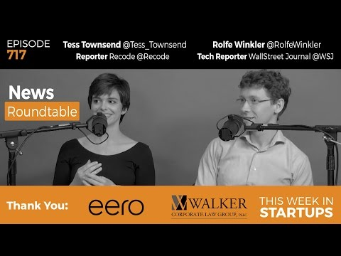 E717: News Roundtable! Rolfe Winkler (WSJ), Tess Townsend (Recode): Google, voice-assistants, bots