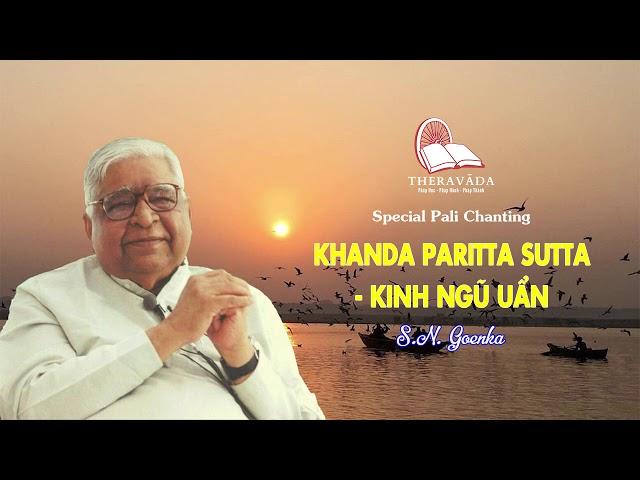 13. Khanda Parita Sutta - Kinh Ngũ Uẩn | S.N Goenka - Special Pali Chanting
