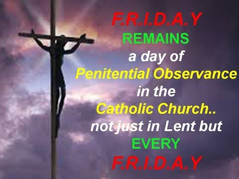 FRIDAY REMAINS a Day of PENITENTIAL OBSERVANCE in the Catholic Church - not just in Lent.