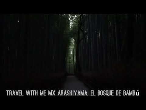 Travel with me MX - Arashiyama, El Bosque de Bambú