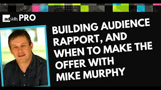 Building Audience Rapport, And When To Make The Offer With Mike Murphy - AdSkills Pro Podcast Ep 3