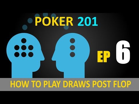 Poker201 - Part 6: How to Play Draws Post-flop