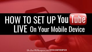 How to Set Up YouTube Live on Your Mobile Device