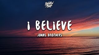 Jonas Brothers - I Believe (Lyrics)