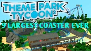 ROBLOX THEME PARK TYCOON 2 #9 LARGEST COASTER EVER