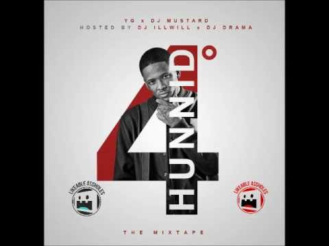 YG  - Take Everything From Her (4 Hunnid Degreez Mixtape w/ download)