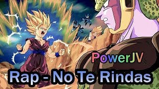 No Te Rindas - PowerJV - (RAP DBZ AMV)