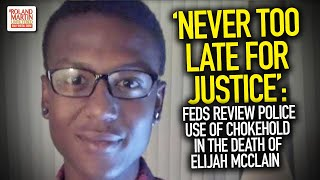 'Never Too Late For Justice': Feds Review Police Use Of Chokehold In The Death Of Elijah McClain