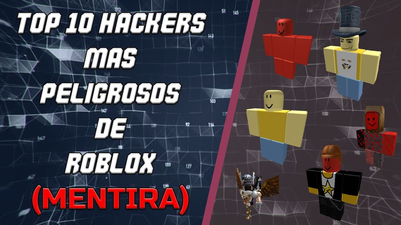 """top 10 """"hackers"""" más peligrosos de roblox (la gran mentira)"""