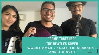 """COME TOGETHER"" THE BEATLES COVER - WANDA OMAR - FAJAR ADI NUGROHO - ANDRE DINUTH"