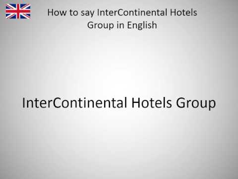 How to say InterContinental Hotels Group in English?