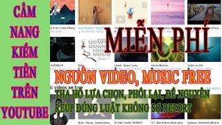 Kho báu video nhạc reup không lo bản quyền - Cẩm nang kiếm tiền trên youtube