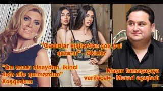 """""""Qız anası olsaydım, ikinci dəfə ailə qurmazdım"""" - Xoşqədəm, """"Qadınlar kişilərdən..."""" - Əkizlər"""