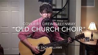 Old Church Choir - Zach Williams (LIVE Acoustic Cover by Drew Greenway)